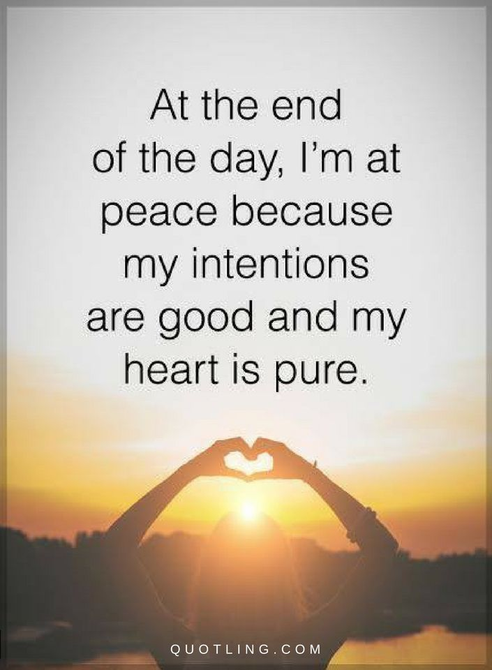 Quotes At The End Of The Day I Am At Peace Because My Intentions