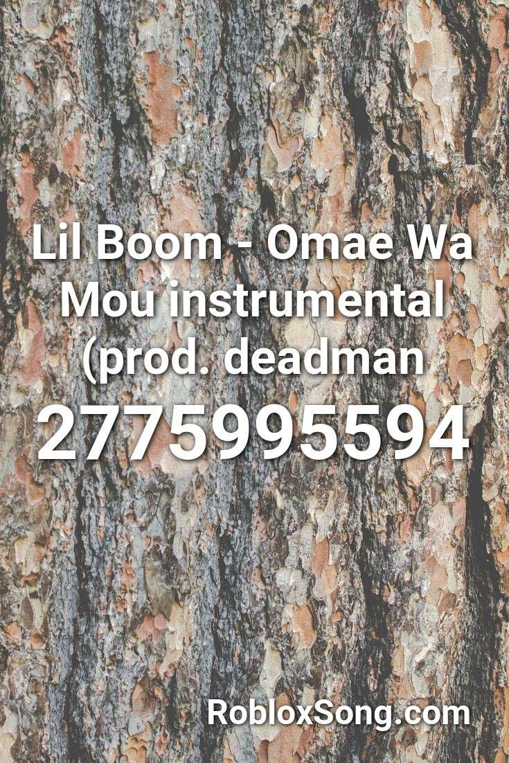 Lil Boom Omae Wa Mou Instrumental Prod Deadman Roblox Id