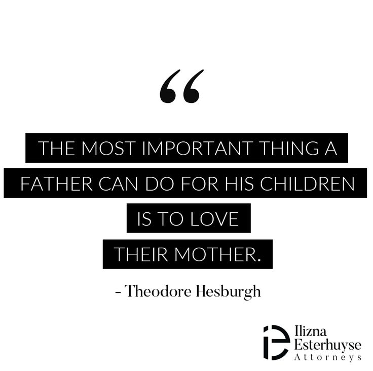 The most important thing a father can do for his children is to love their mother. - Theodore Hesburgh  #divorce #iedivorce #quote #love #parenthood #fatherhood #motherhood