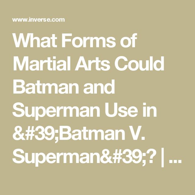 What Forms of Martial Arts Could Batman and Superman Use in 'Batman V. Superman'? | Inverse
