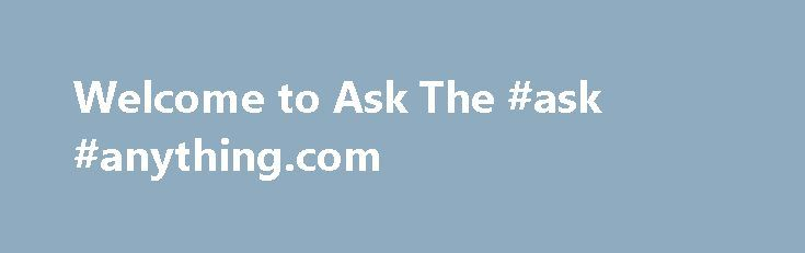 Welcome to Ask The #ask #anything.com http://questions.nef2.com/welcome-to-ask-the-ask-anything-com/  #ask ask # Contact Us Welcome to Ask The Commish.Com We are your one-stop-shop for anything and everything related to fantasy football. Whether it is preparing for your fantasy draft, identifying who to plug into your lineup each week or making smart waiver wire pickups — we are here to help. Explore Our VIP Services In addition to our high-quality free Fantasy Football content, Ask The…