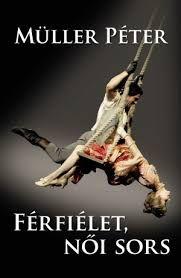 Müller Péter - Férfiélet, női sors