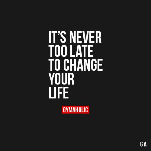 gymaaholic:  It's Never Too Late To Change Your Life Don't think about the time it will take to get results. Small changes can produce big results. http://www.gymaholic.co