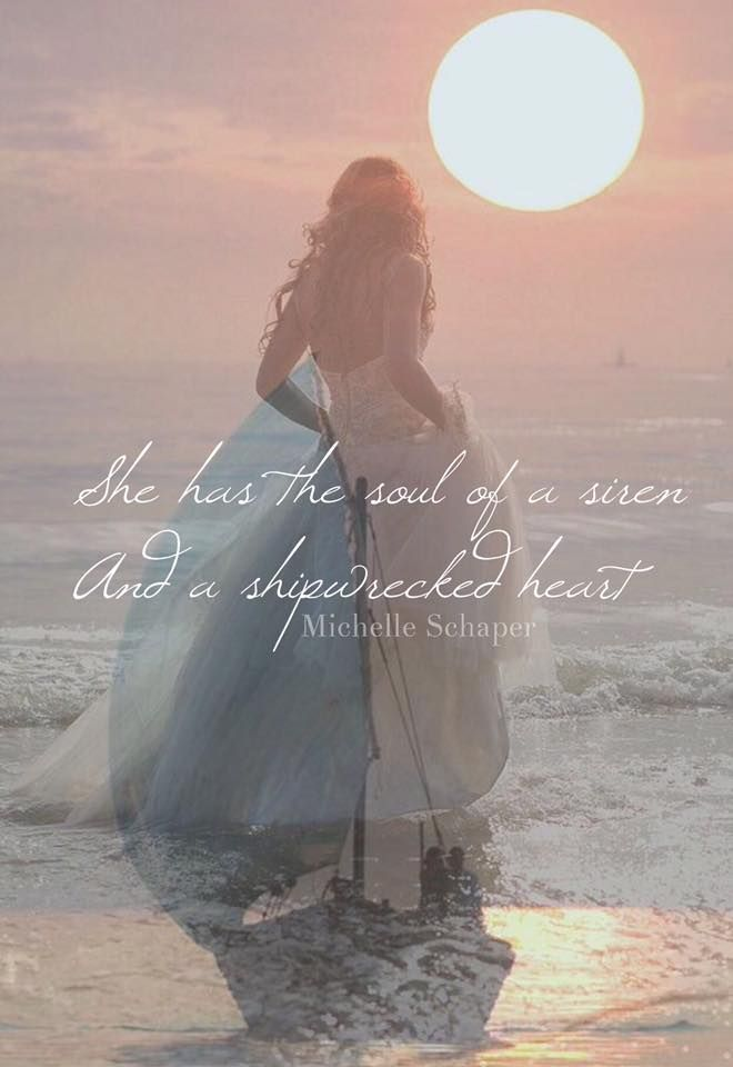 She has the soul of a siren and a shipwrecked heart..