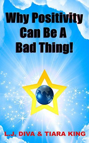 Why Positivity Can Be A Bad Thing! - https://www.amazon.com/Why-Positivity-Can-Bad-Thing-ebook/dp/B00KHETHNA/ref=asap_bc?ie=UTF8