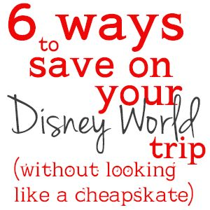 6 Ways To Save On Your Disney World Trip Without Looking Like A Cheapskate