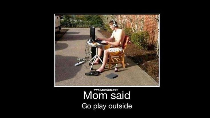 Mom said, go play outside - Funtresting