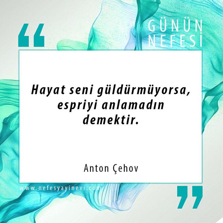 Günün Nefesi; Hayat seni güldürmüyorsa espiriyi anlamadın demektir.  Anton Çehov