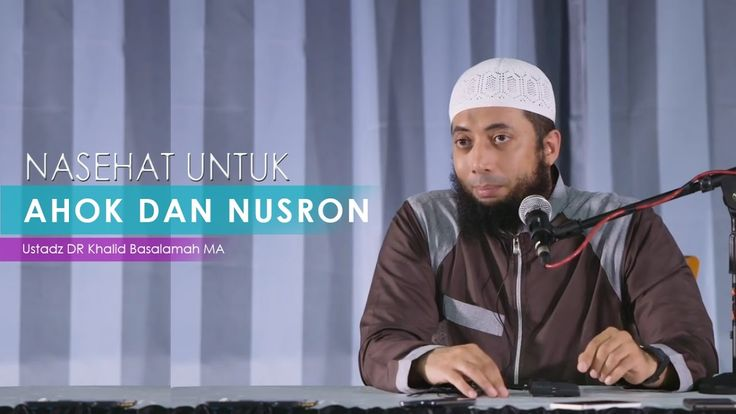 Nasehat Untuk Ahok Dan Nusron Wahid Ustadz Khalid Basalamah MA