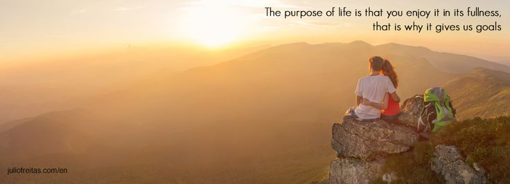 "08 august ""The purpose of life is that you enjoy it in its fullness, that is why it gives us goals."""