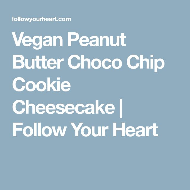 Vegan Peanut Butter Choco Chip Cookie Cheesecake | Follow Your Heart