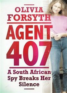Agent 407: A South African Spy Breaks Her Silence - Olivia Forsyth