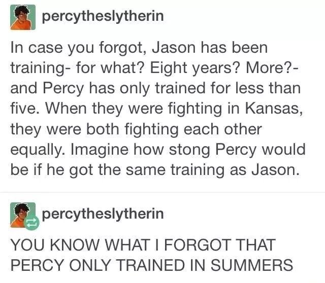 GOOD POINT!!! Percy is still better than Jason... sorry but it is undeniably true...