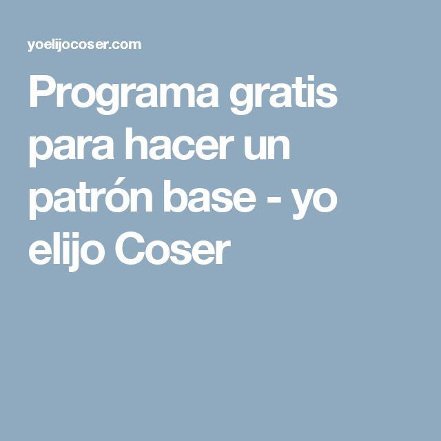 Programa gratis para hacer un patrón base - yo elijo Coser
