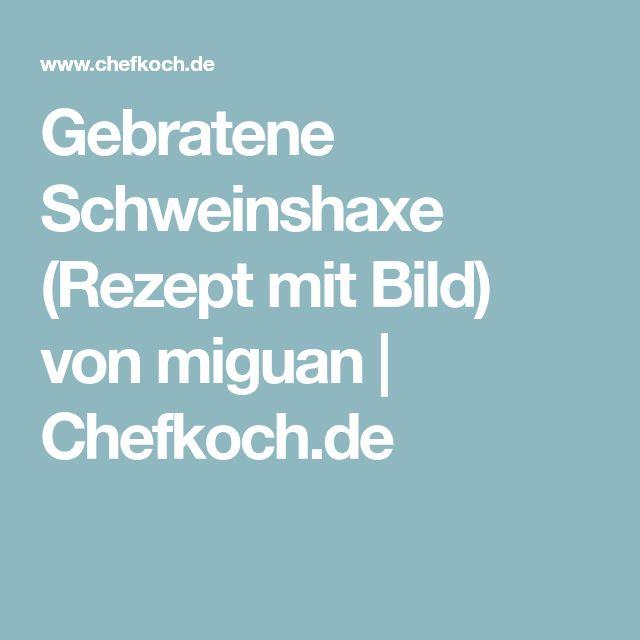 Gebratene Schweinshaxe (Rezept mit Bild) von miguan | Chefkoch.de