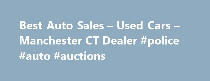 Best Auto Sales – Used Cars – Manchester CT Dealer #police #auto #auctions http://auto.remmont.com/best-auto-sales-used-cars-manchester-ct-dealer-police-auto-auctions/  #used car # Best Auto Sales – Manchester CT, 06040 The Best Auto Sales in Manchester – Used Cars Lot in Amston, CT Andover, CT Area The Best Auto Sales, a leading Used Cars lot in Manchester, has been serving drivers from Amston, CT and Andover, CT for years. Manchester Used Cars shoppers come to [...]Read More...The post…
