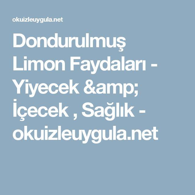 Dondurulmuş Limon Faydaları -  Yiyecek & İçecek ,  Sağlık - okuizleuygula.net