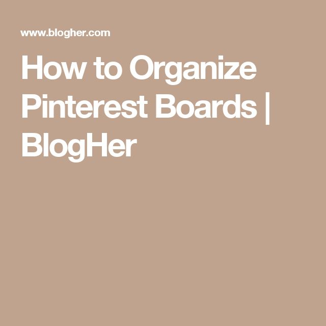 How to Organize Pinterest Boards | BlogHer