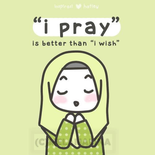 I pray is better than I wish.