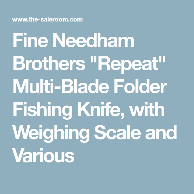 "Fine Needham Brothers ""Repeat"" Multi-Blade Folder Fishing Knife, with Weighing Scale and Various"