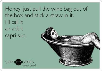.Stick a straw in the box of wine - adult capri sun!