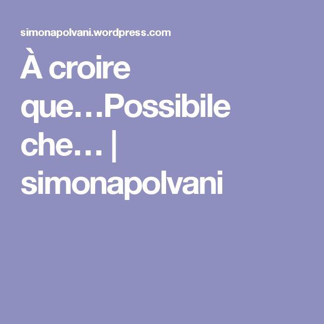 À croire que…Possibile che… | simonapolvani
