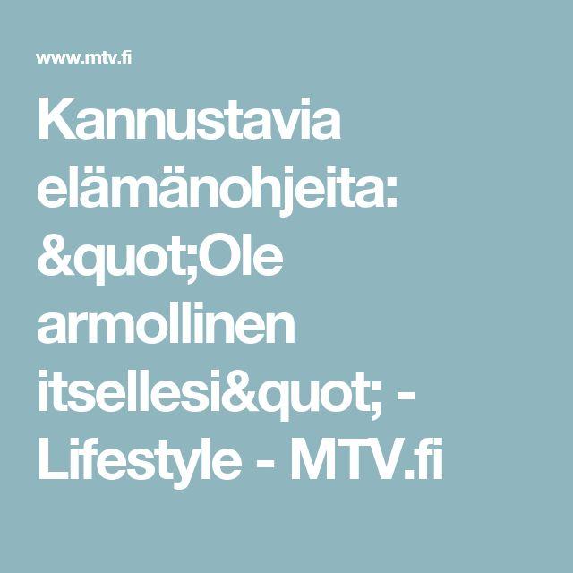 """Kannustavia elämänohjeita: """"Ole armollinen itsellesi"""" - Lifestyle - MTV.fi"""