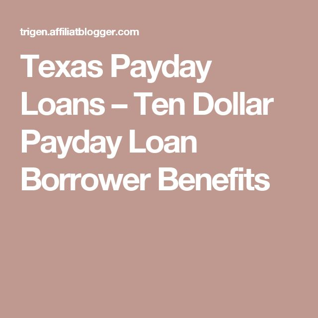 Texas Payday Loans – Ten Dollar Payday Loan Borrower Benefits