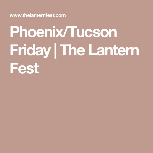 Phoenix/Tucson Friday | The Lantern Fest