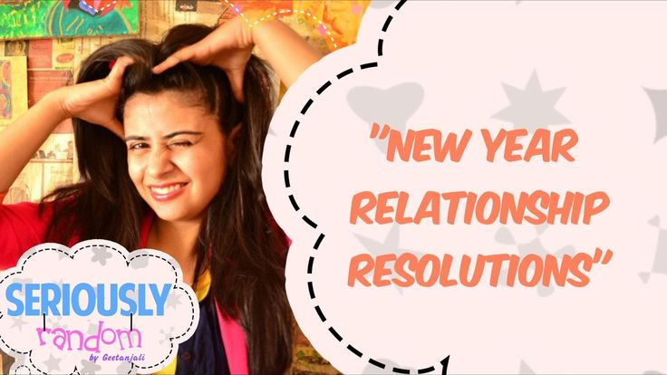 New Year Relationship Resolutions || Seriously Random With Geetanjali
