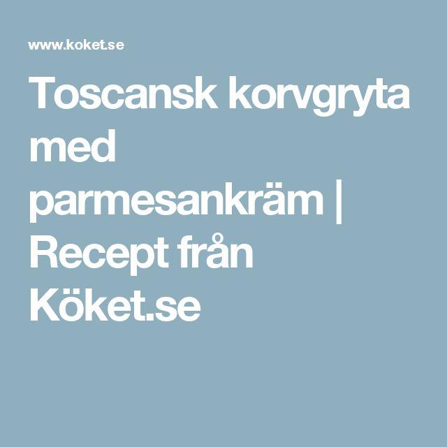 Toscansk korvgryta med parmesankräm | Recept från Köket.se