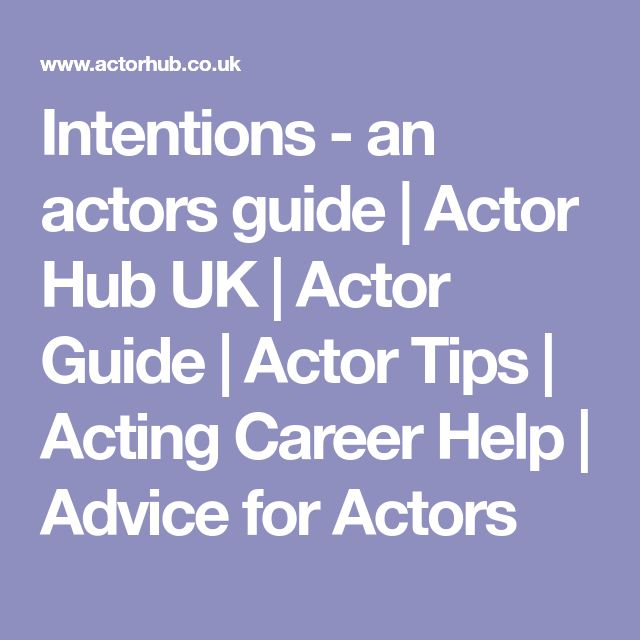 Intentions - an actors guide | Actor Hub UK | Actor Guide | Actor Tips | Acting Career Help | Advice for Actors