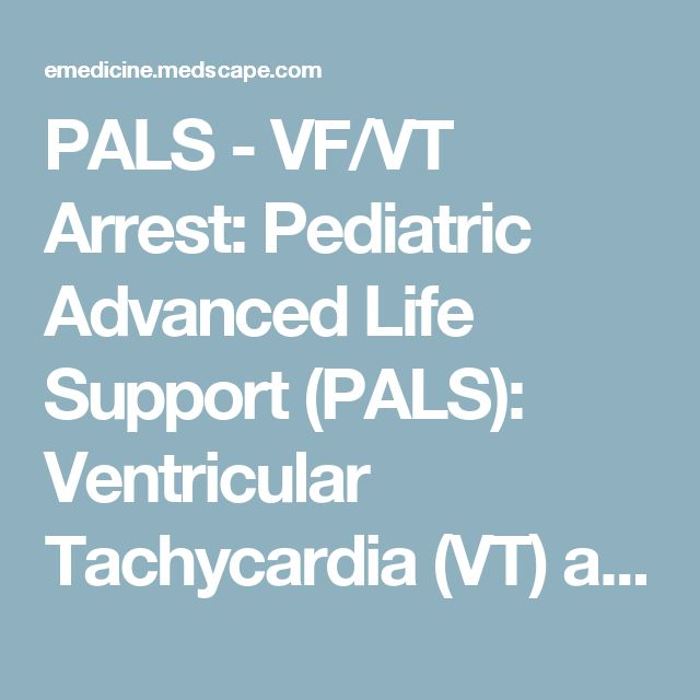 PALS - VF/VT Arrest: Pediatric Advanced Life Support (PALS): Ventricular Tachycardia (VT) and Ventricular Fibrillation (VF)