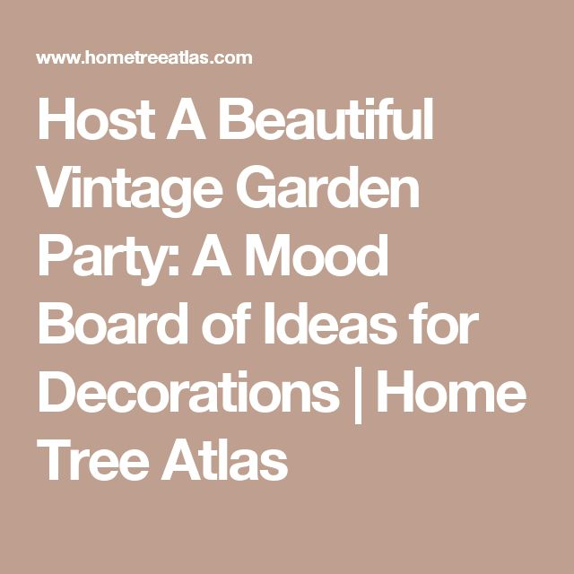 Host A Beautiful Vintage Garden Party: A Mood Board of Ideas for Decorations | Home Tree Atlas