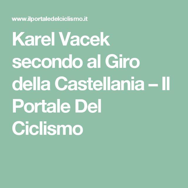 Karel Vacek secondo al Giro della Castellania – Il Portale Del Ciclismo