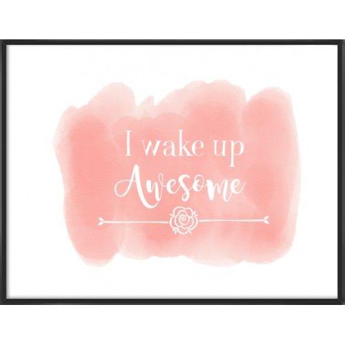 I wake up awesome art print- 67