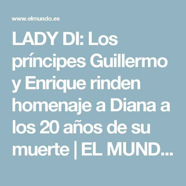 LADY DI: Los príncipes Guillermo y Enrique rinden homenaje a Diana a los 20 años de su muerte | EL MUNDO