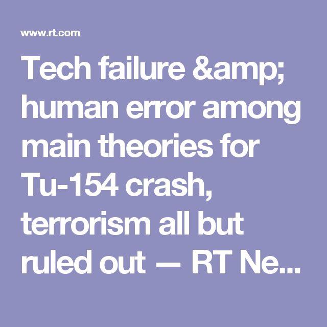 Tech failure & human error among main theories for Tu-154 crash, terrorism all but ruled out — RT News