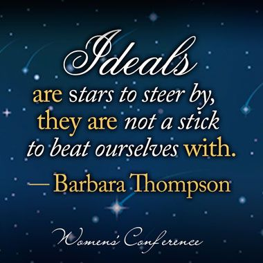 Ideals are stars to steer by, they are not a stick to beat ourselves with. - Barbara Thompson