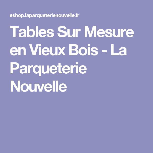 Tables Sur Mesure en Vieux Bois - La Parqueterie Nouvelle