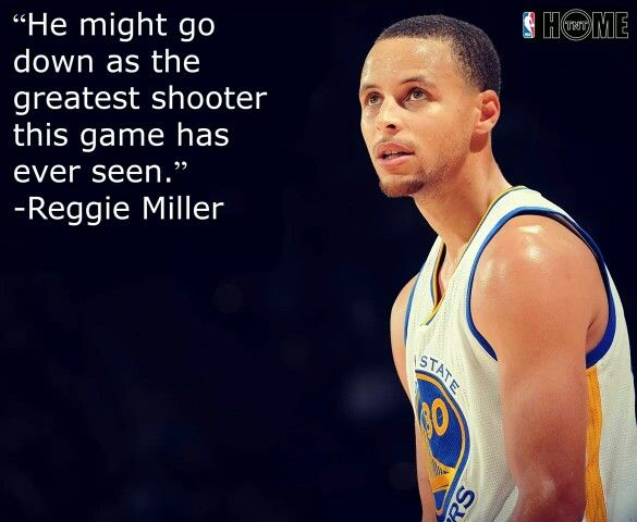 """He might go down as the greatest shooter this game has ever seen."" -Reggie Miller"