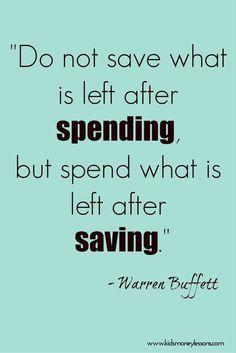 """A good message for kids: """"Do not save what is left after spending, but spend what is left after saving."""" - Warren Buffett"""