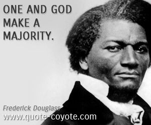 frederick douglass | Frederick Douglass quotes - One and God make a majority.