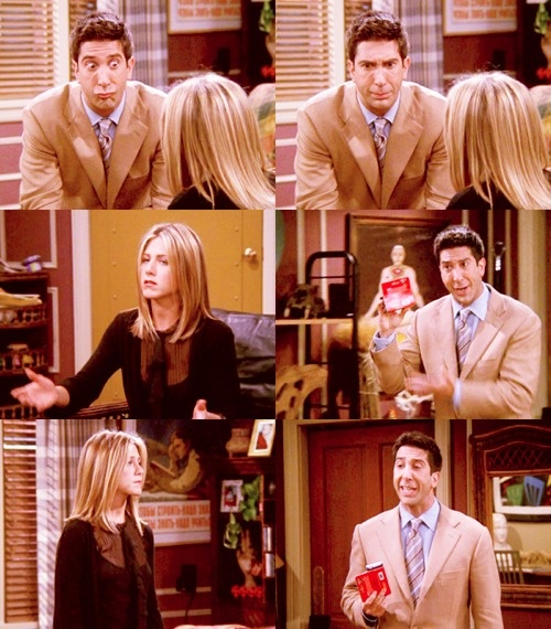 rachel: but you know, condoms only work like 97% of the time.  ross: what? what? WHAT? they should put that on the box!  rachel: they do!  ross: no they, don't! [checks box] well, they should put it in huge, black letters!  rachel: c'mon ross, let's just forget about the condoms..  ross: well, i might as well have!