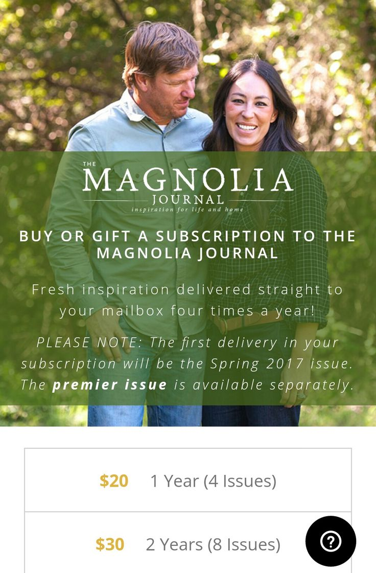 Magnolia Journal Subscription $20/ 1 year or $30/ 2 years
