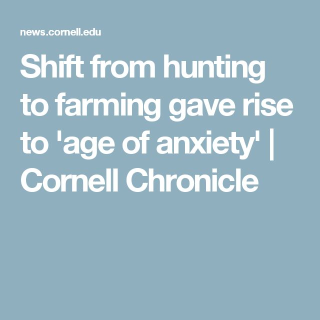 Shift from hunting to farming gave rise to 'age of anxiety' | Cornell Chronicle