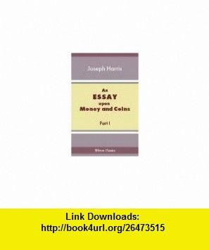 An Essay upon Money and Coins. Part 1. The Theories of Commerce, Money, and Exch… 7ce5a5d099b906eb30e8bee1bbb73289