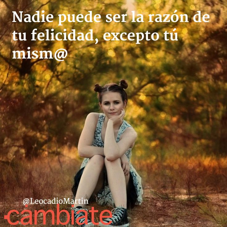 Nadie puede ser la razón de tu felicidad, excepto tú mism@