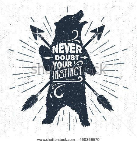 """Hand drawn tribal badge with textured grizzly bear vector illustration and """"Never doubt your instinct"""" inspirational lettering. - stock vector"""