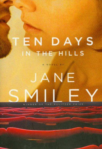 Ten Days in the Hills by Jane Smiley / Each Smiley novel is a revelation. This runs mostly on conversation between characters with a complicated set of relationships. They talk, eat, argue about the Iraq war, have (lots of graphic) sex (while talking), tell stories; or talk/argue ABOUT food, relationships, the war, sex... It's so seamlessly written, that I neglected other duties to read in one sitting, and at the end, felt exhausted, as though I had WATCHED the conversations and action.